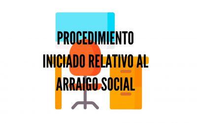 PROCEDIMIENTOS INICIADOS RELATIVO AL ARRAIGO SOCIAL