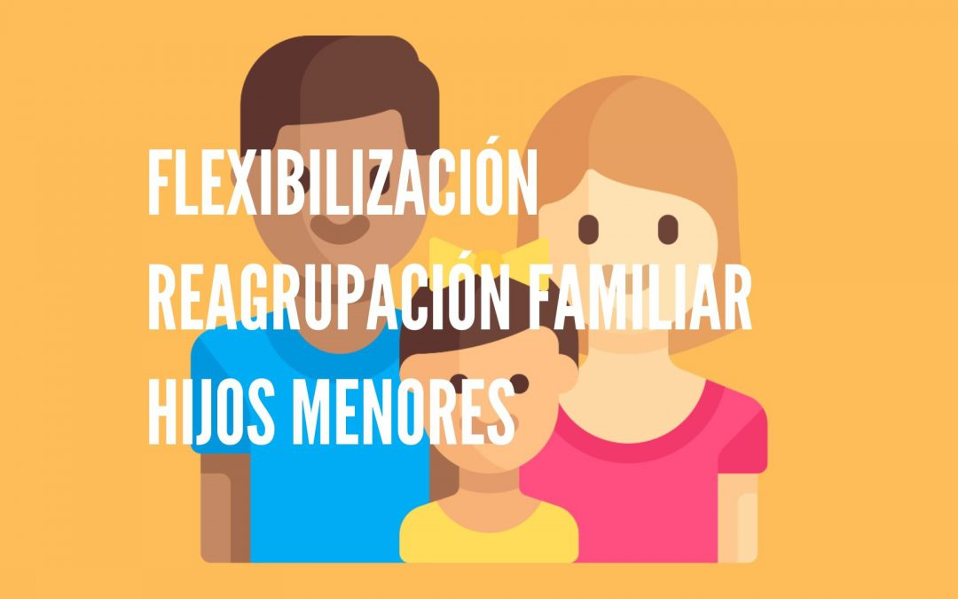 FLEXIBILIZACIÓN REQUISITOS REAGRUPACIÓN FAMILIAR