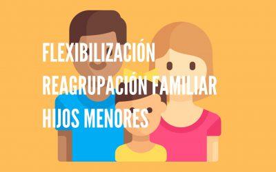 FLEXIBILIZACIÓN REQUISITOS REAGRUPACIÓN FAMILIAR