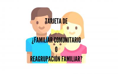 ¿TARJETA DE FAMILIAR COMUNITARIO O REAGRUPACIÓN FAMILIAR?