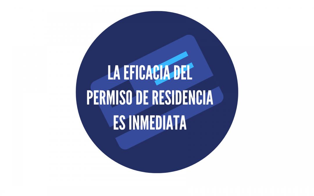 LA EFICACIA DEL PERMISO DE RESIDENCIA ES INMEDIATA