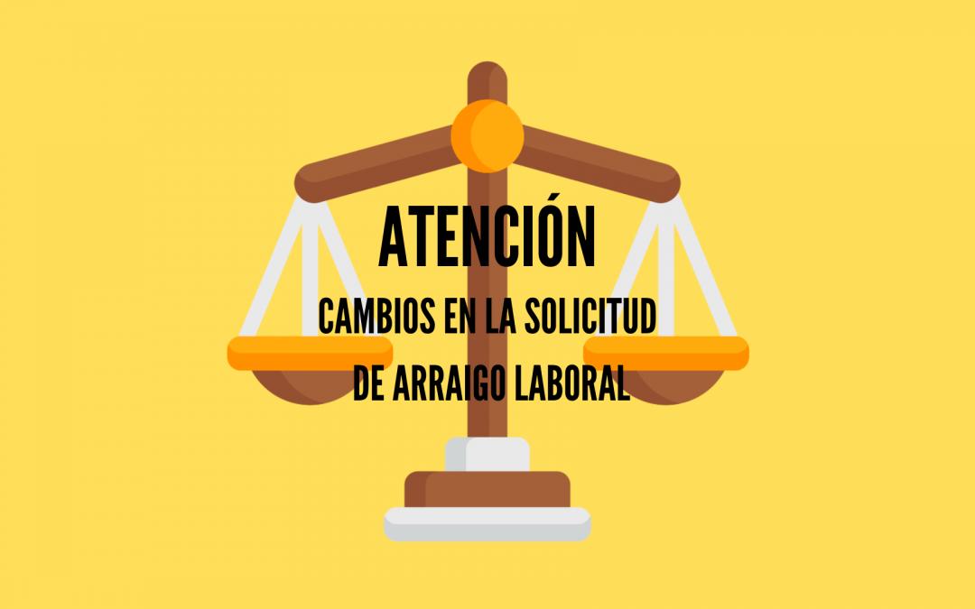 IMPORTANTES CAMBIOS PARA PEDIR ARRAIGO LABORAL