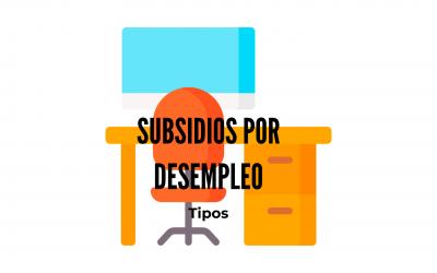 TIPOS DE SUBSIDIO POR DESEMPLEO